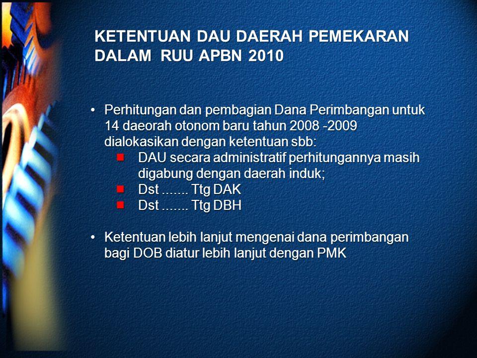 KETENTUAN DAU DAERAH PEMEKARAN DALAM RUU APBN 2010 Perhitungan dan pembagian Dana Perimbangan untuk 14 daeorah otonom baru tahun 2008 -2009 dialokasik