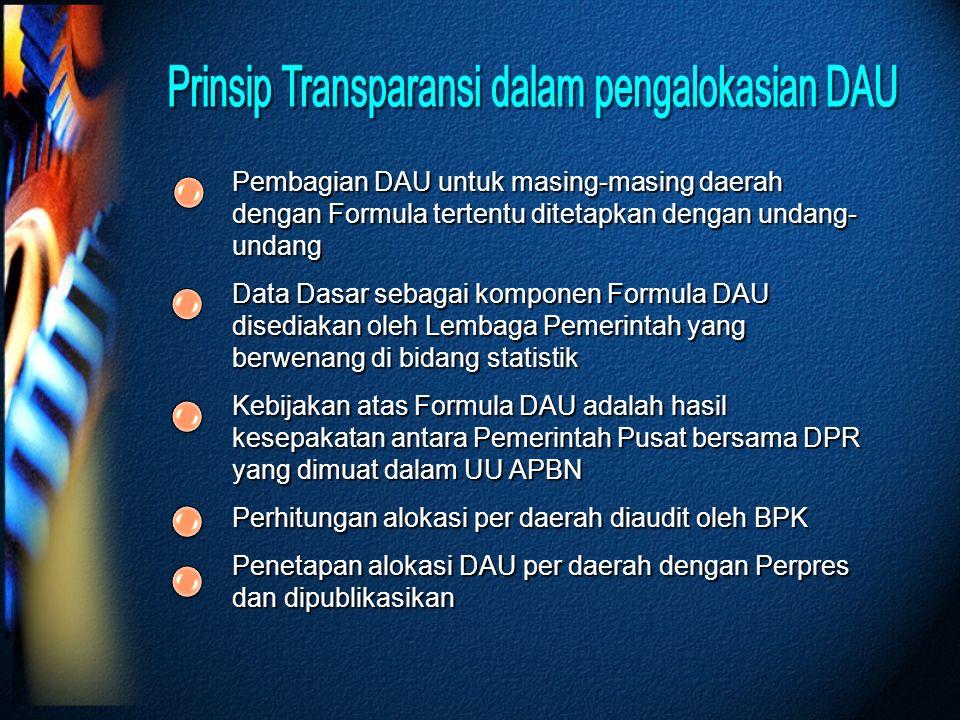 Pembagian DAU untuk masing-masing daerah dengan Formula tertentu ditetapkan dengan undang- undang Data Dasar sebagai komponen Formula DAU disediakan o