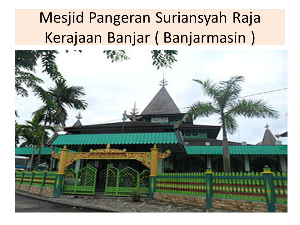 Mesjid Pangeran Suriansyah Raja Kerajaan Banjar ( Banjarmasin )