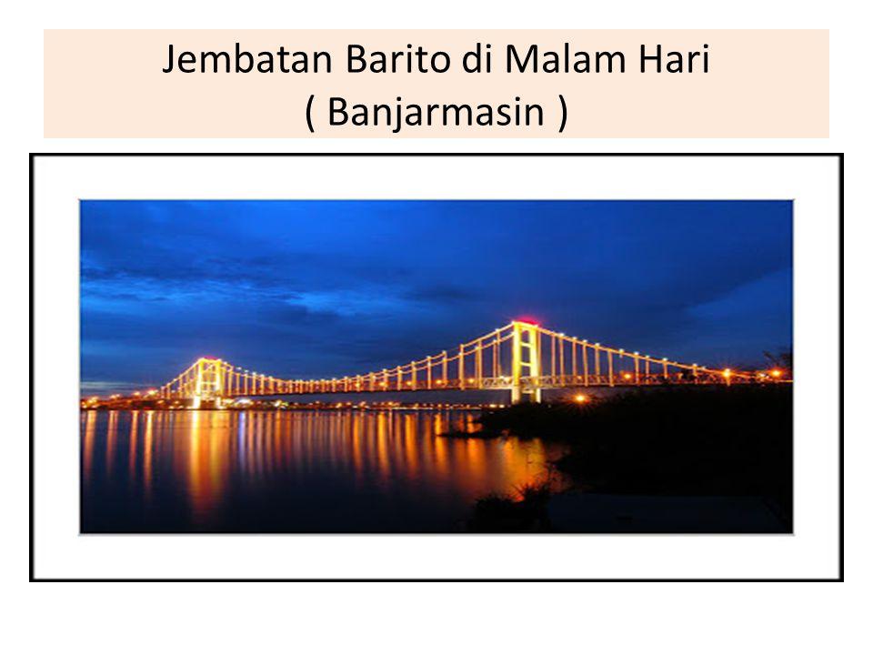 Jembatan Barito di Malam Hari ( Banjarmasin )