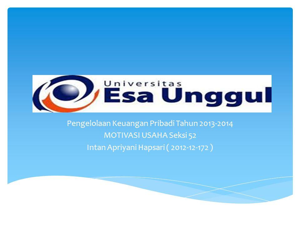 Pengelolaan Keuangan Pribadi Tahun 2013-2014 MOTIVASI USAHA Seksi 52 Intan Apriyani Hapsari ( 2012-12-172 )