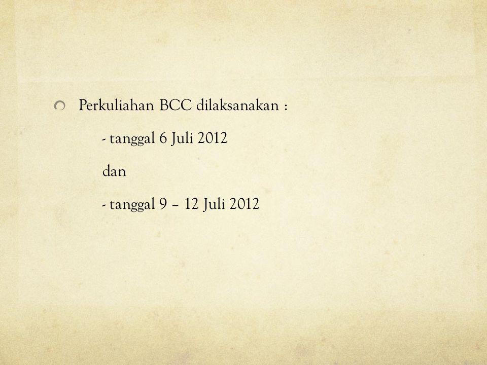 Perkuliahan BCC dilaksanakan : - tanggal 6 Juli 2012 dan - tanggal 9 – 12 Juli 2012