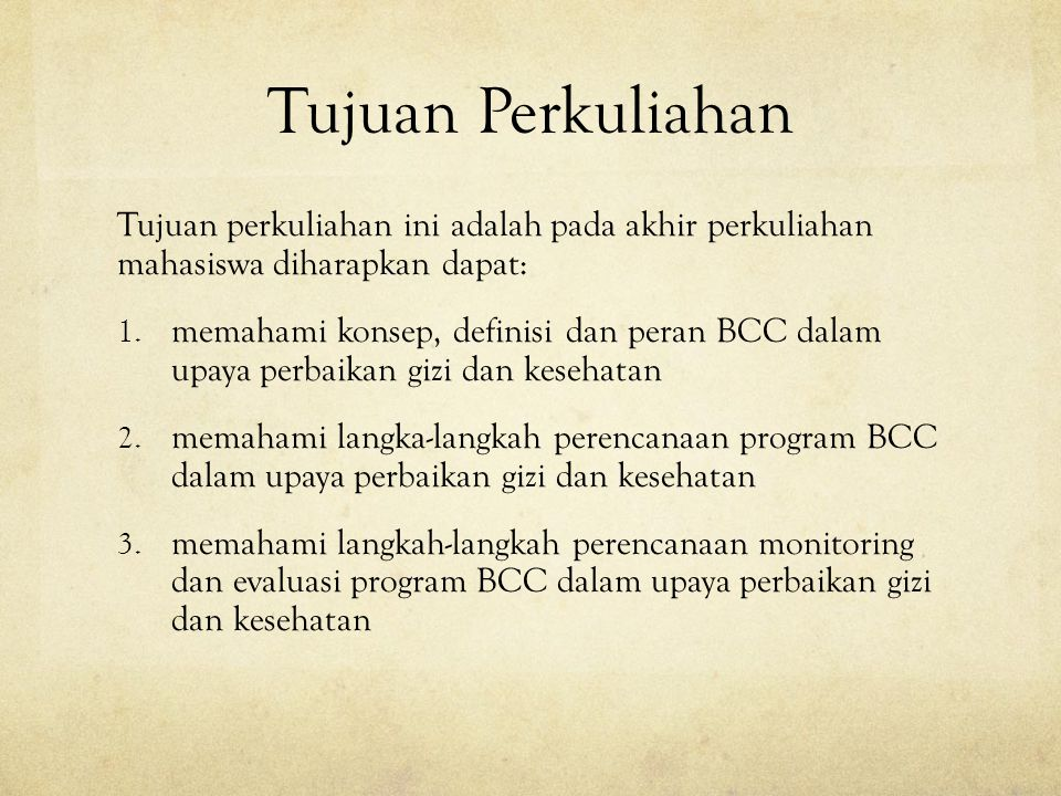 Tujuan Perkuliahan Tujuan perkuliahan ini adalah pada akhir perkuliahan mahasiswa diharapkan dapat: 1. memahami konsep, definisi dan peran BCC dalam u