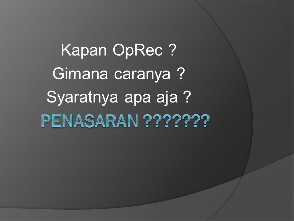Kapan OpRec ? Gimana caranya ? Syaratnya apa aja ?