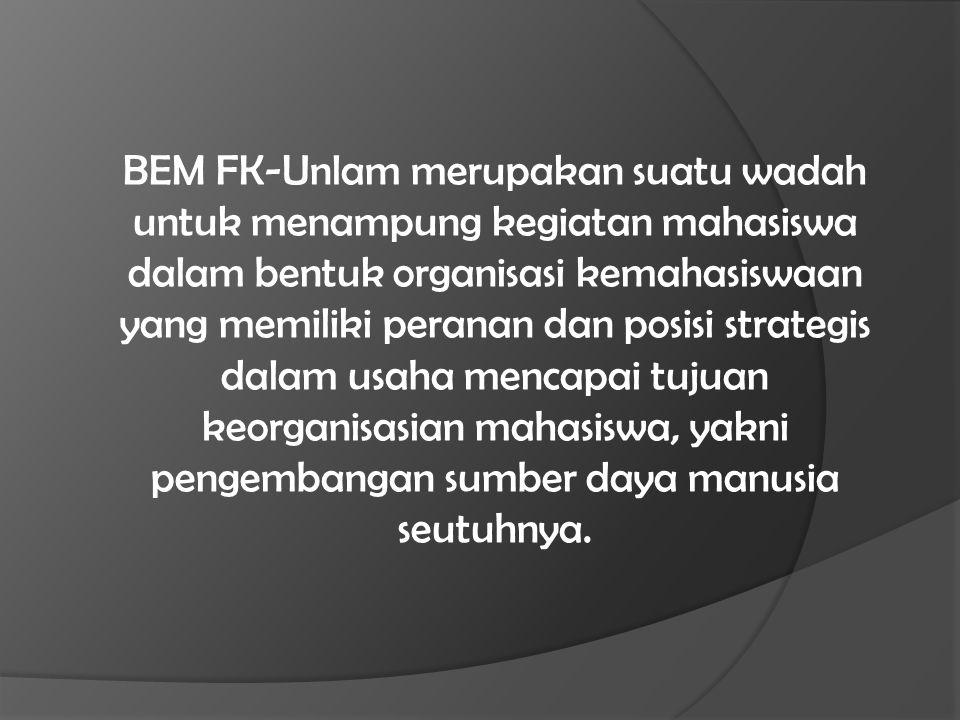 BEM FK-Unlam merupakan suatu wadah untuk menampung kegiatan mahasiswa dalam bentuk organisasi kemahasiswaan yang memiliki peranan dan posisi strategis