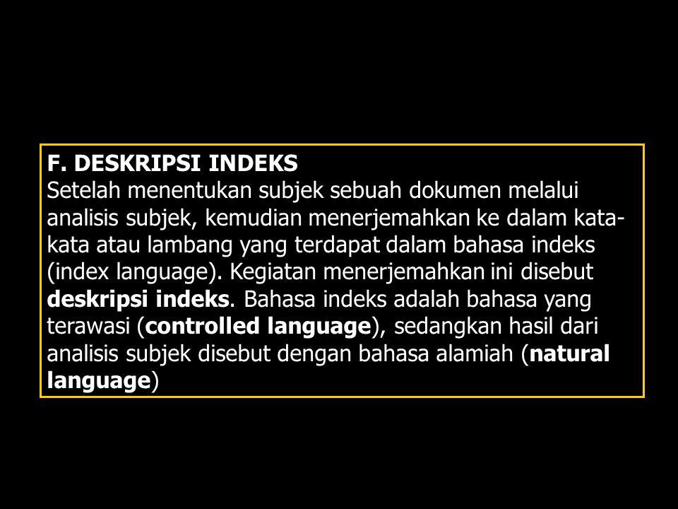 F. DESKRIPSI INDEKS Setelah menentukan subjek sebuah dokumen melalui analisis subjek, kemudian menerjemahkan ke dalam kata- kata atau lambang yang ter