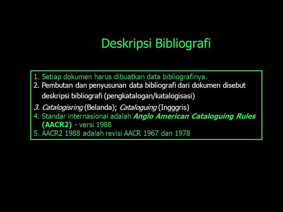Deskripsi Bibliografi 1.Setiap dokumen harus dibuatkan data bibliografinya. 2.Pembutan dan penyusunan data bibliografi dari dokumen disebut deskripsi