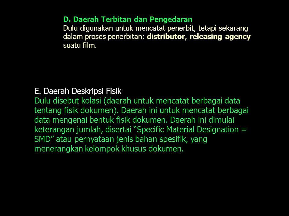 D. Daerah Terbitan dan Pengedaran Dulu digunakan untuk mencatat penerbit, tetapi sekarang dalam proses penerbitan: distributor, releasing agency suatu