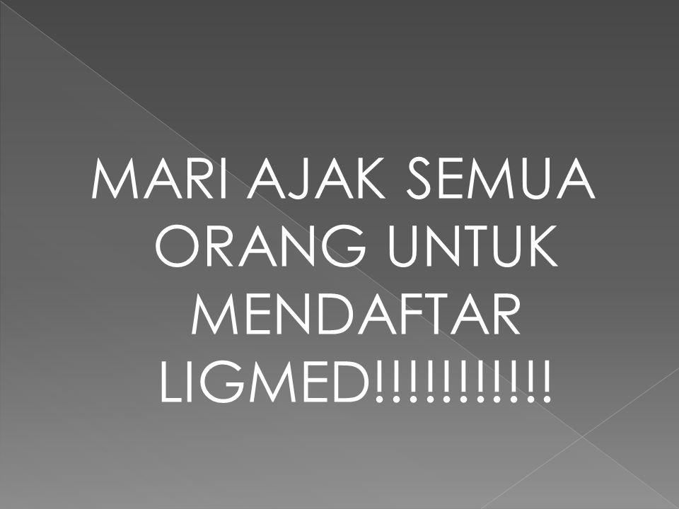 MARI AJAK SEMUA ORANG UNTUK MENDAFTAR LIGMED!!!!!!!!!!!