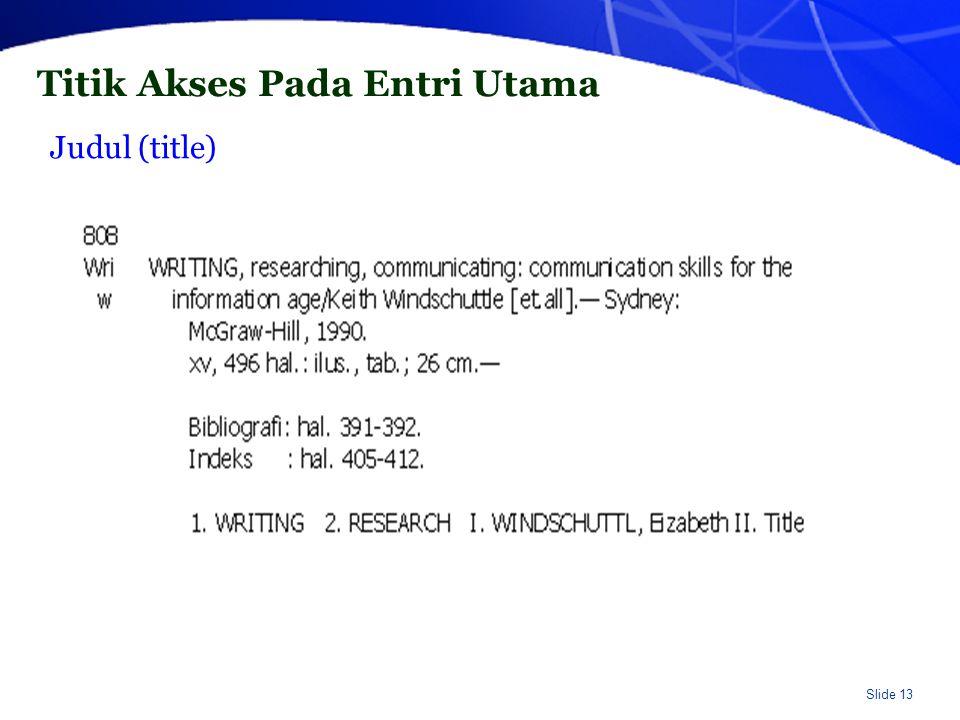 Slide 13 Titik Akses Pada Entri Utama Judul (title)
