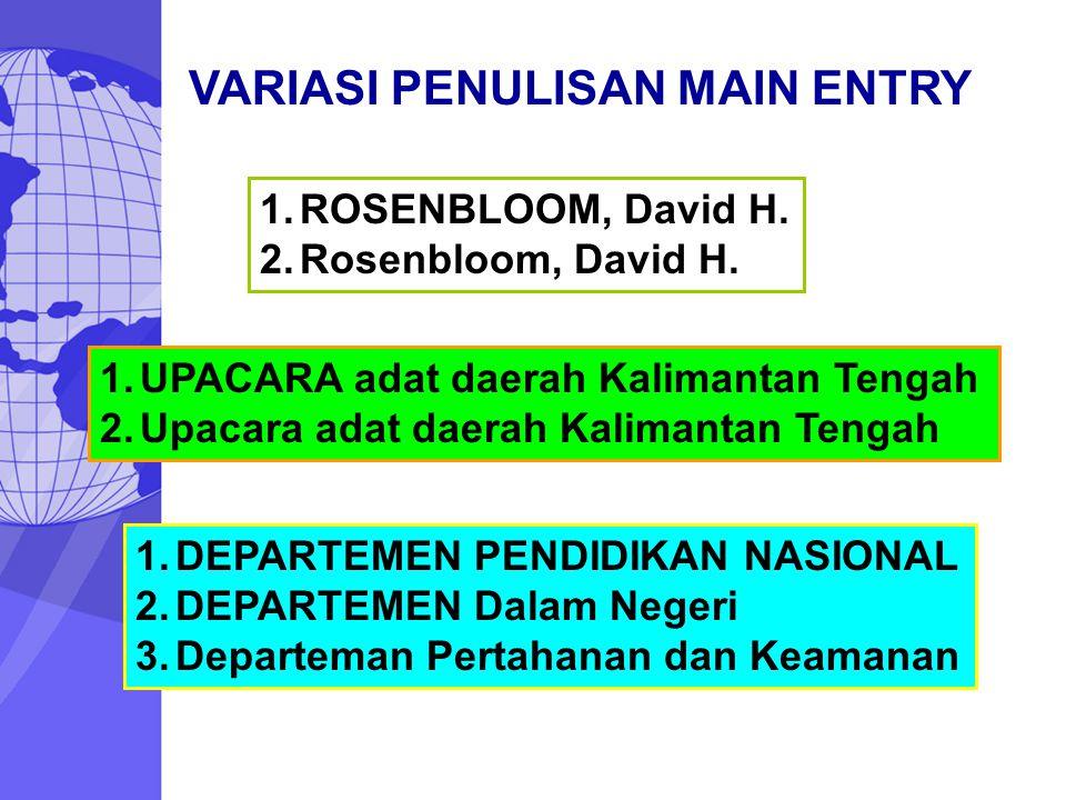 VARIASI PENULISAN MAIN ENTRY 1.ROSENBLOOM, David H. 2.Rosenbloom, David H. 1.UPACARA adat daerah Kalimantan Tengah 2.Upacara adat daerah Kalimantan Te