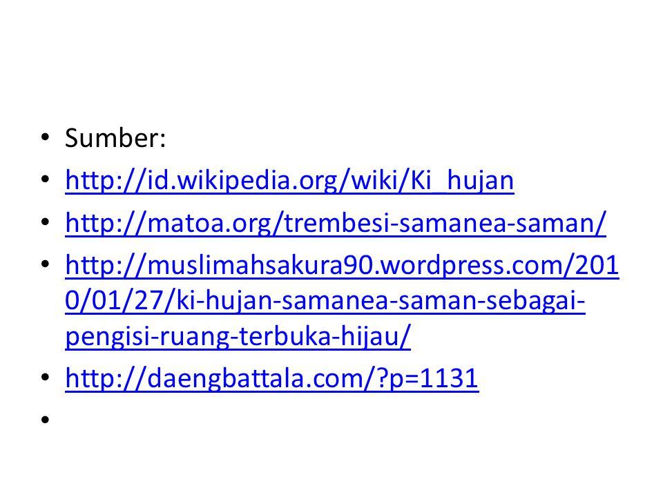 Sumber: http://id.wikipedia.org/wiki/Ki_hujan http://matoa.org/trembesi-samanea-saman/ http://muslimahsakura90.wordpress.com/201 0/01/27/ki-hujan-sama