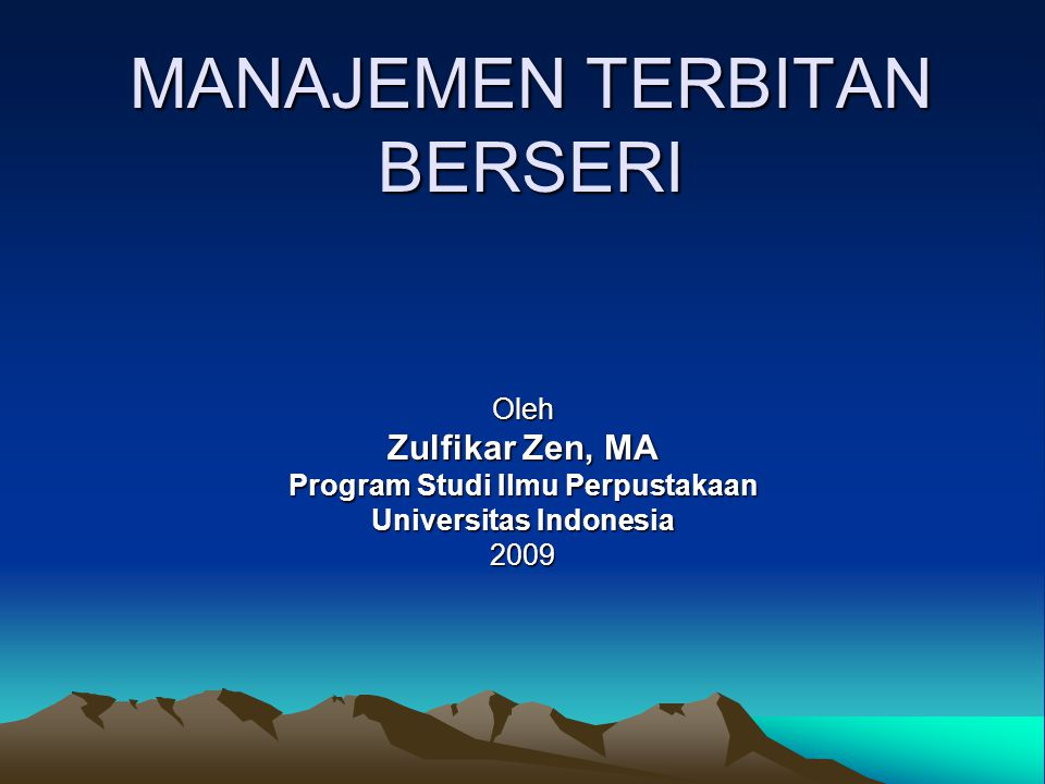 MANAJEMEN TERBITAN BERSERI Oleh Zulfikar Zen, MA Program Studi Ilmu Perpustakaan Universitas Indonesia 2009