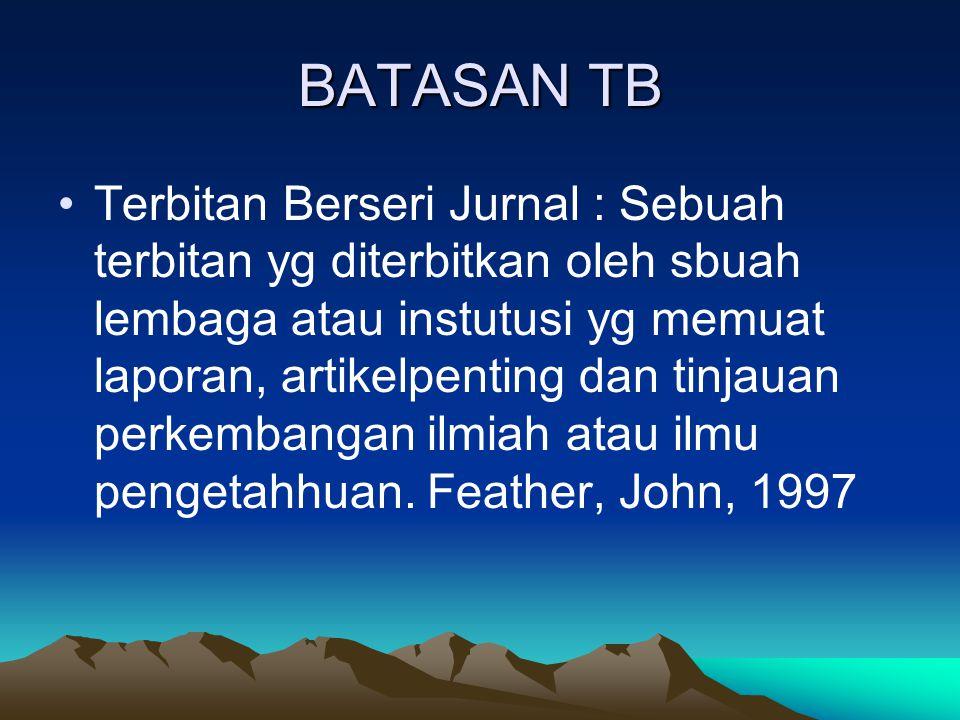 BATASAN TB Terbitan Berseri Jurnal : Sebuah terbitan yg diterbitkan oleh sbuah lembaga atau instutusi yg memuat laporan, artikelpenting dan tinjauan p