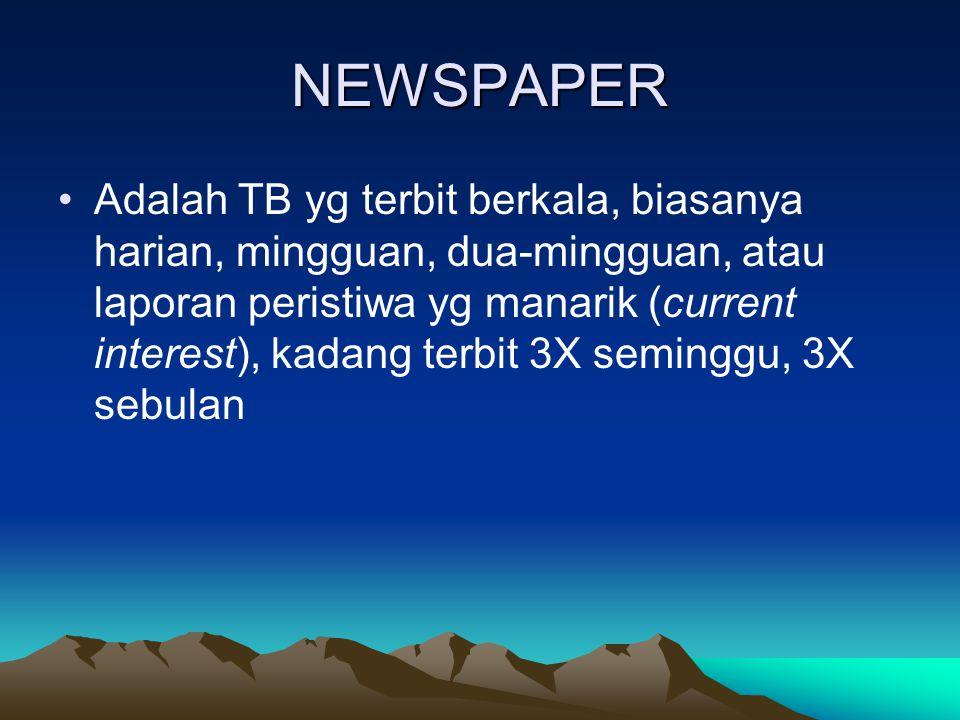 NEWSPAPER Adalah TB yg terbit berkala, biasanya harian, mingguan, dua-mingguan, atau laporan peristiwa yg manarik (current interest), kadang terbit 3X