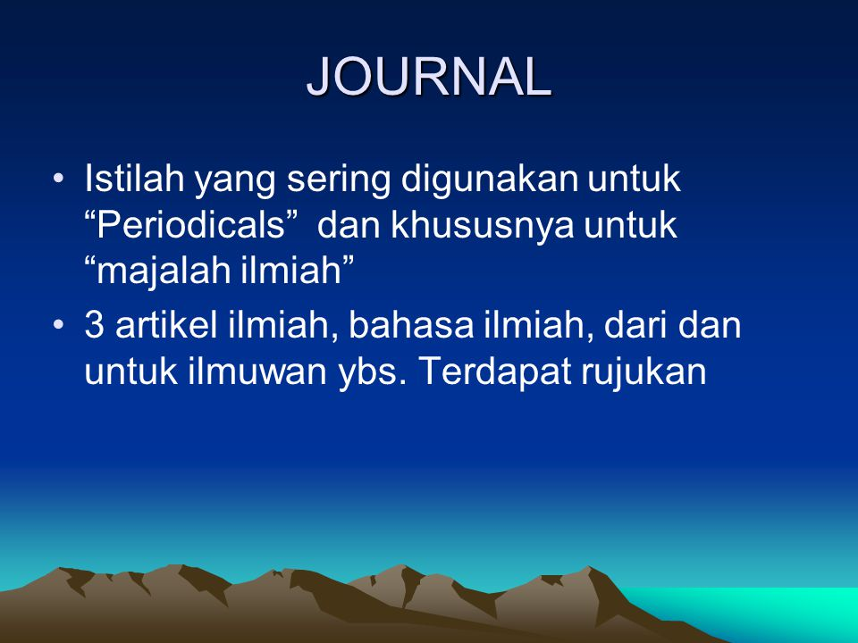 """JOURNAL Istilah yang sering digunakan untuk """"Periodicals"""" dan khususnya untuk """"majalah ilmiah"""" 3 artikel ilmiah, bahasa ilmiah, dari dan untuk ilmuwan"""