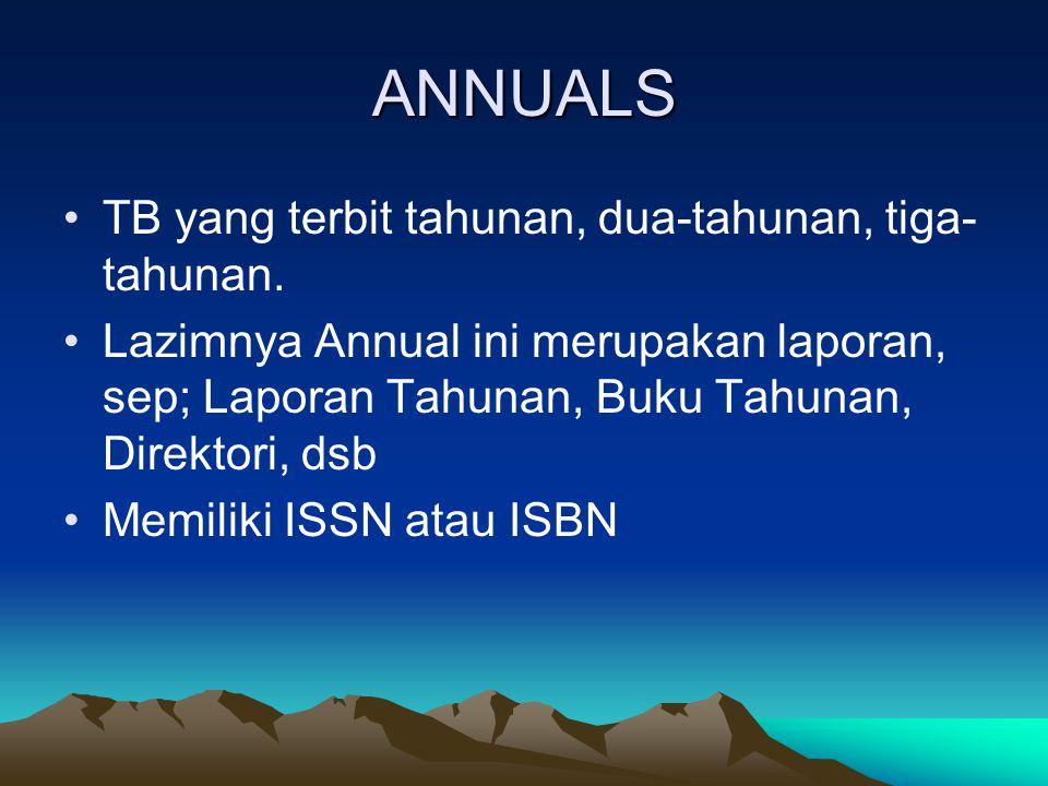 ANNUALS TB yang terbit tahunan, dua-tahunan, tiga- tahunan. Lazimnya Annual ini merupakan laporan, sep; Laporan Tahunan, Buku Tahunan, Direktori, dsb