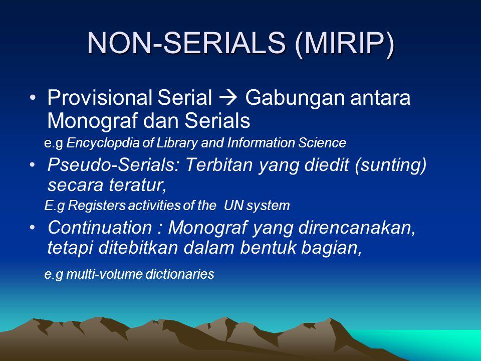NON-SERIALS (MIRIP) Provisional Serial  Gabungan antara Monograf dan Serials e.g Encyclopdia of Library and Information Science Pseudo-Serials: Terbi