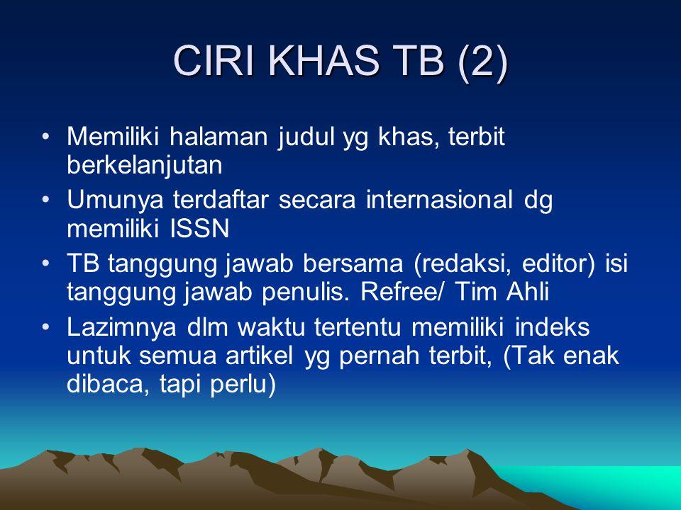 CIRI KHAS TB (2) Memiliki halaman judul yg khas, terbit berkelanjutan Umunya terdaftar secara internasional dg memiliki ISSN TB tanggung jawab bersama