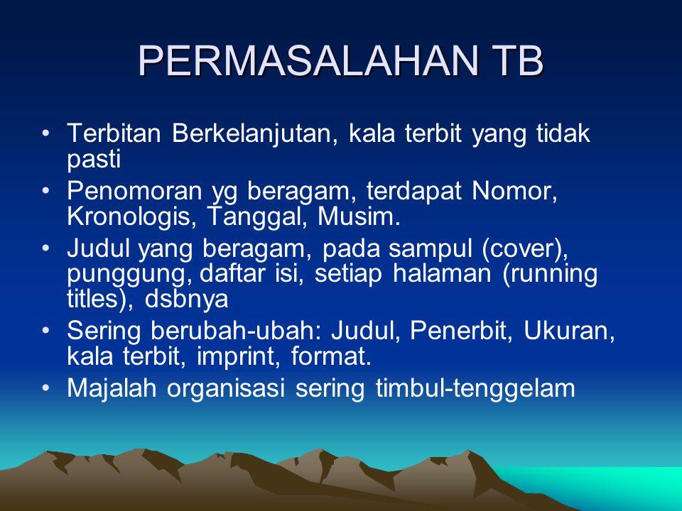 PERMASALAHAN TB Terbitan Berkelanjutan, kala terbit yang tidak pasti Penomoran yg beragam, terdapat Nomor, Kronologis, Tanggal, Musim. Judul yang bera