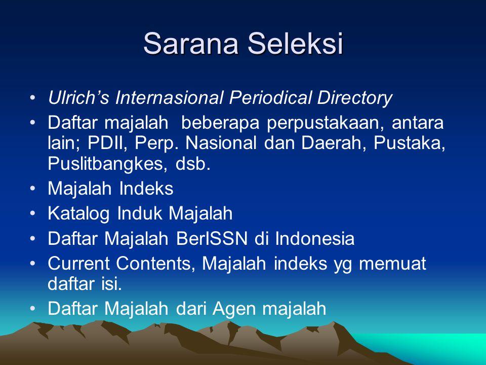 Sarana Seleksi Ulrich's Internasional Periodical Directory Daftar majalah beberapa perpustakaan, antara lain; PDII, Perp. Nasional dan Daerah, Pustaka