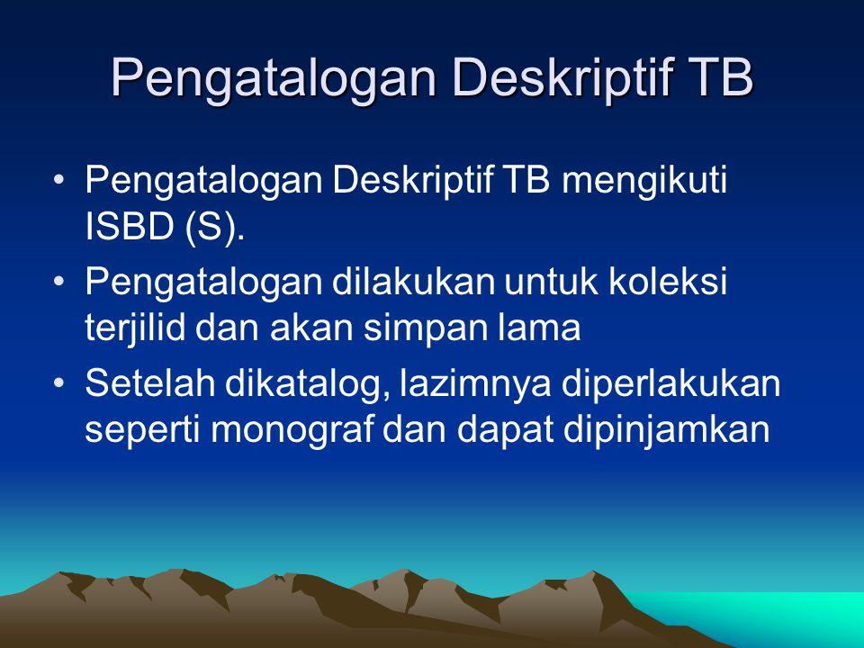 Pengatalogan Deskriptif TB Pengatalogan Deskriptif TB mengikuti ISBD (S). Pengatalogan dilakukan untuk koleksi terjilid dan akan simpan lama Setelah d