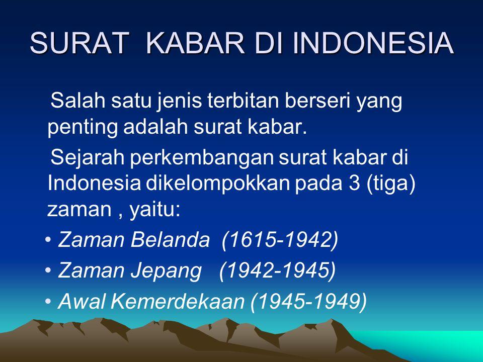 SURAT KABAR DI INDONESIA Salah satu jenis terbitan berseri yang penting adalah surat kabar. Sejarah perkembangan surat kabar di Indonesia dikelompokka