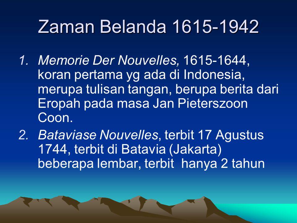 Zaman Belanda 1615-1942 1.Memorie Der Nouvelles, 1615-1644, koran pertama yg ada di Indonesia, merupa tulisan tangan, berupa berita dari Eropah pada m