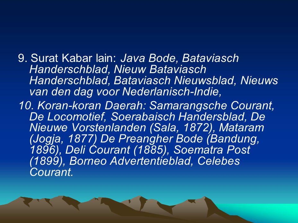 9. Surat Kabar lain: Java Bode, Bataviasch Handerschblad, Nieuw Bataviasch Handerschblad, Bataviasch Nieuwsblad, Nieuws van den dag voor Nederlanisch-