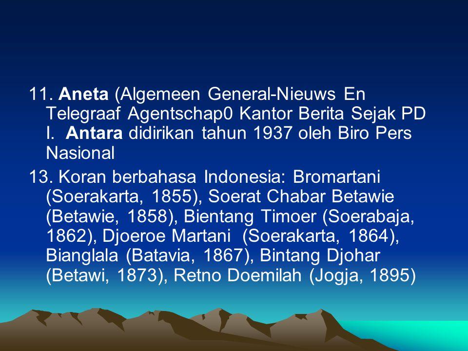 11. Aneta (Algemeen General-Nieuws En Telegraaf Agentschap0 Kantor Berita Sejak PD I. Antara didirikan tahun 1937 oleh Biro Pers Nasional 13. Koran be