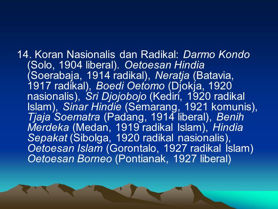 14. Koran Nasionalis dan Radikal: Darmo Kondo (Solo, 1904 liberal). Oetoesan Hindia (Soerabaja, 1914 radikal), Neratja (Batavia, 1917 radikal), Boedi