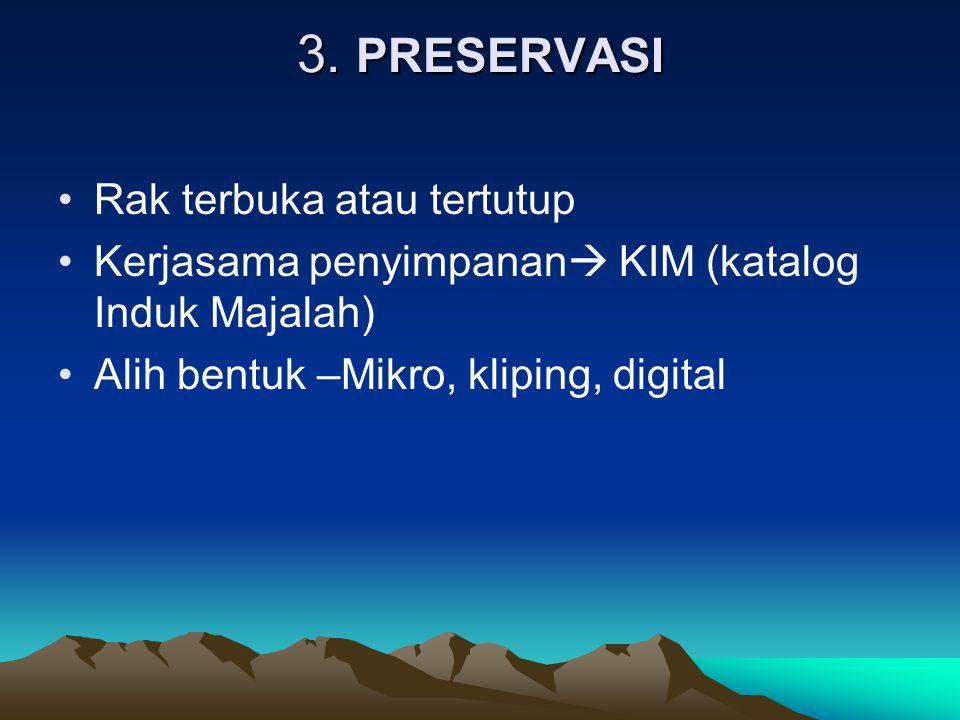 3. PRESERVASI Rak terbuka atau tertutup Kerjasama penyimpanan  KIM (katalog Induk Majalah) Alih bentuk –Mikro, kliping, digital