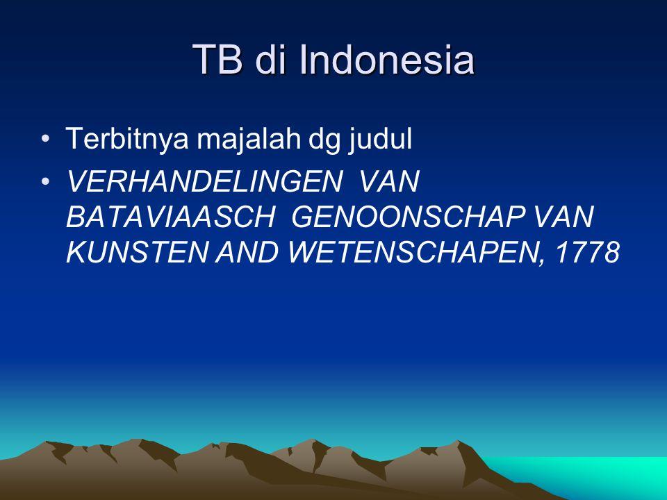 TB di Indonesia Terbitnya majalah dg judul VERHANDELINGEN VAN BATAVIAASCH GENOONSCHAP VAN KUNSTEN AND WETENSCHAPEN, 1778