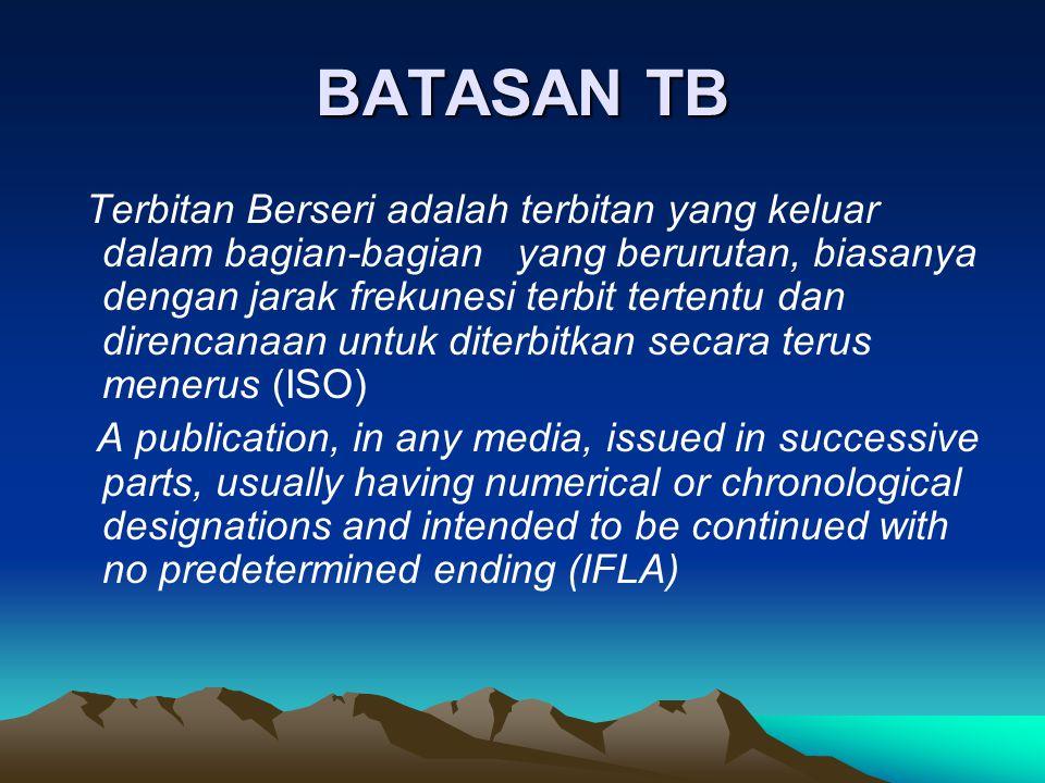 BATASAN TB Terbitan Berseri adalah terbitan yang keluar dalam bagian-bagian yang berurutan, biasanya dengan jarak frekunesi terbit tertentu dan direnc