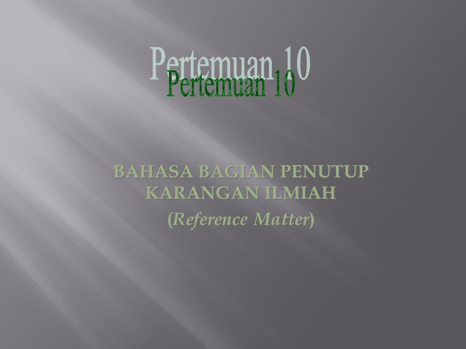 BAHASA BAGIAN PENUTUP KARANGAN ILMIAH ( Reference Matter ) BAHASA BAGIAN PENUTUP KARANGAN ILMIAH ( Reference Matter )