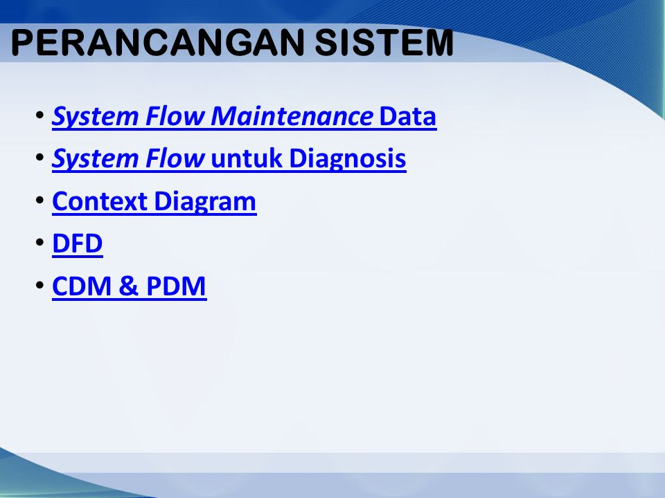 PERANCANGAN SISTEM System Flow Maintenance DataSystem Flow Maintenance Data System Flow untuk DiagnosisSystem Flow untuk Diagnosis Context Diagram DFD