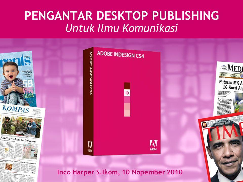 Inco Harper S.Ikom, 10 Nopember 2010 PENGANTAR DESKTOP PUBLISHING Untuk Ilmu Komunikasi
