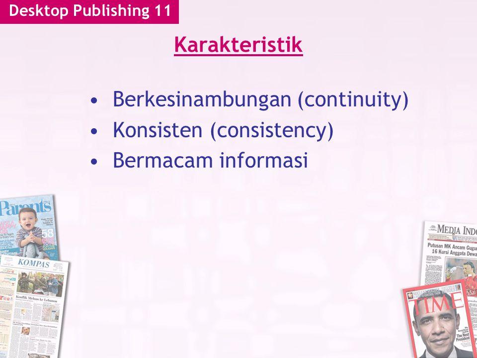 Desktop Publishing 11 Karakteristik Berkesinambungan (continuity) Konsisten (consistency) Bermacam informasi