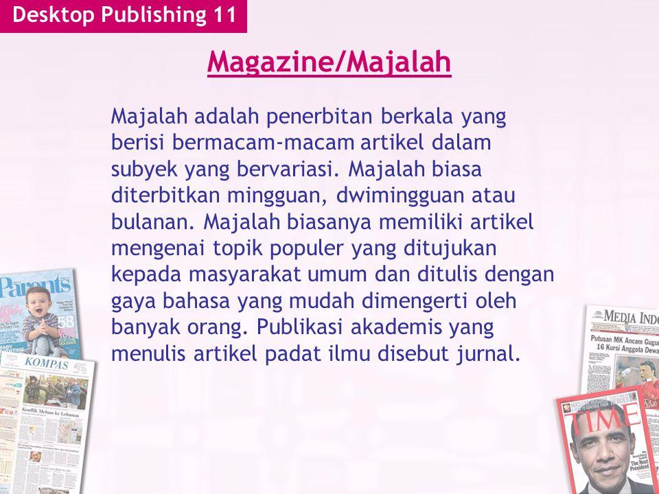 Desktop Publishing 11 Magazine/Majalah Majalah adalah penerbitan berkala yang berisi bermacam-macam artikel dalam subyek yang bervariasi. Majalah bias