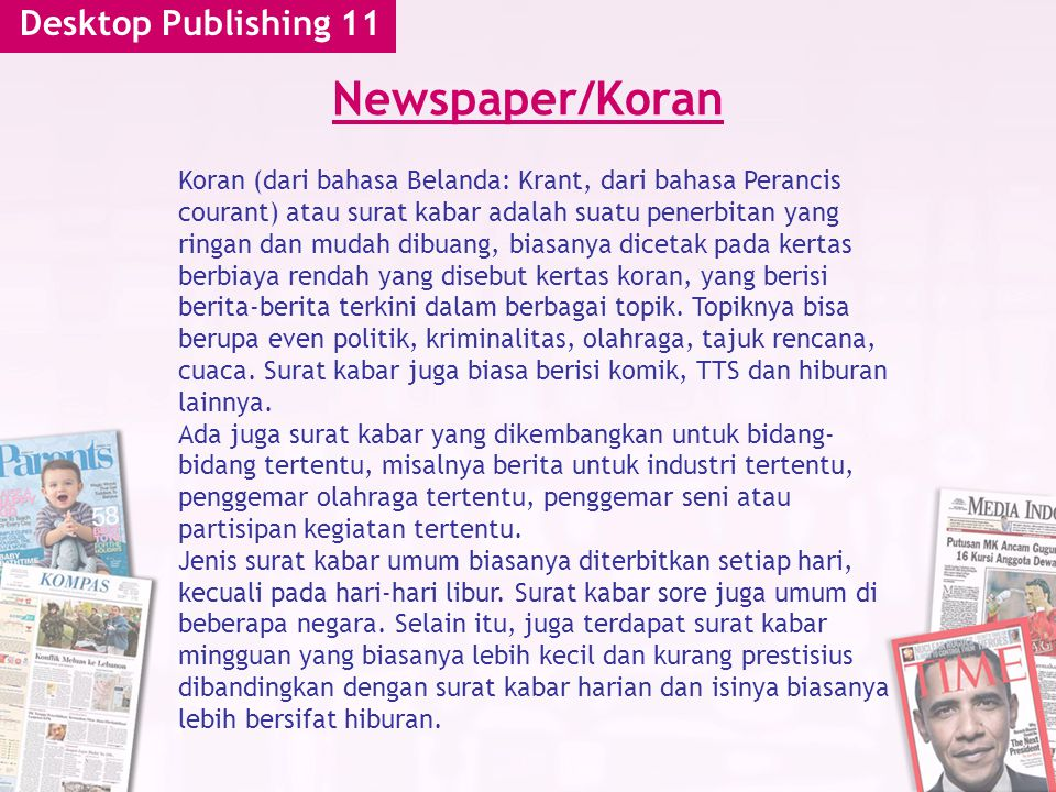 Desktop Publishing 11 Newspaper/Koran Koran (dari bahasa Belanda: Krant, dari bahasa Perancis courant) atau surat kabar adalah suatu penerbitan yang r