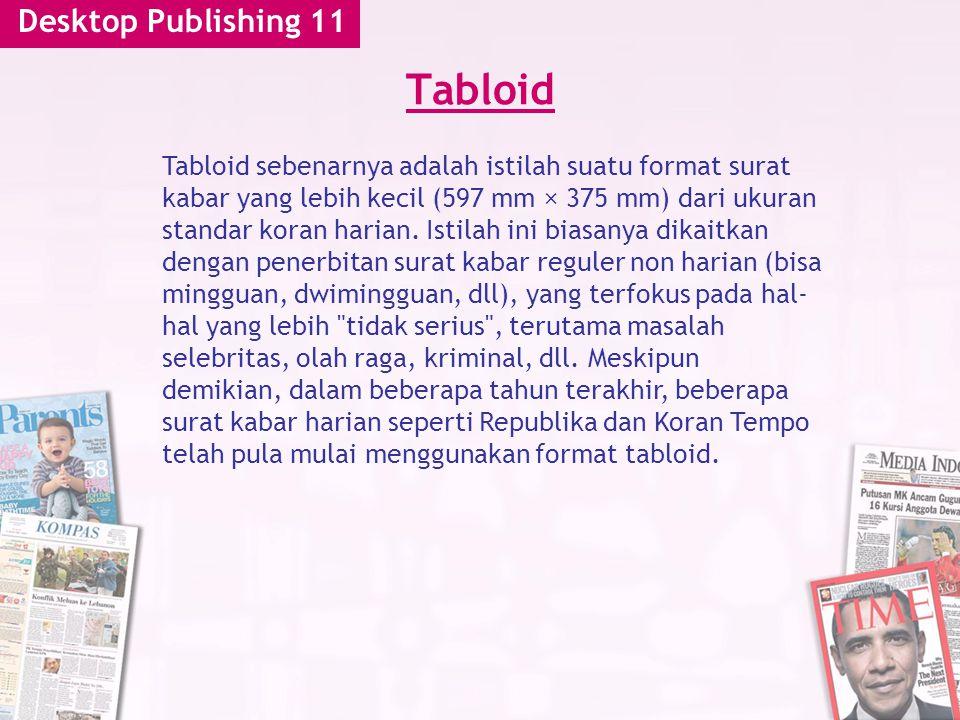 Desktop Publishing 11 Tabloid Tabloid sebenarnya adalah istilah suatu format surat kabar yang lebih kecil (597 mm × 375 mm) dari ukuran standar koran harian.