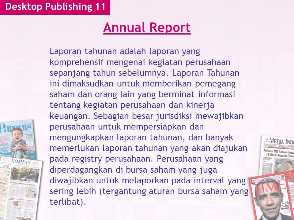 Desktop Publishing 11 Annual Report Laporan tahunan adalah laporan yang komprehensif mengenai kegiatan perusahaan sepanjang tahun sebelumnya.