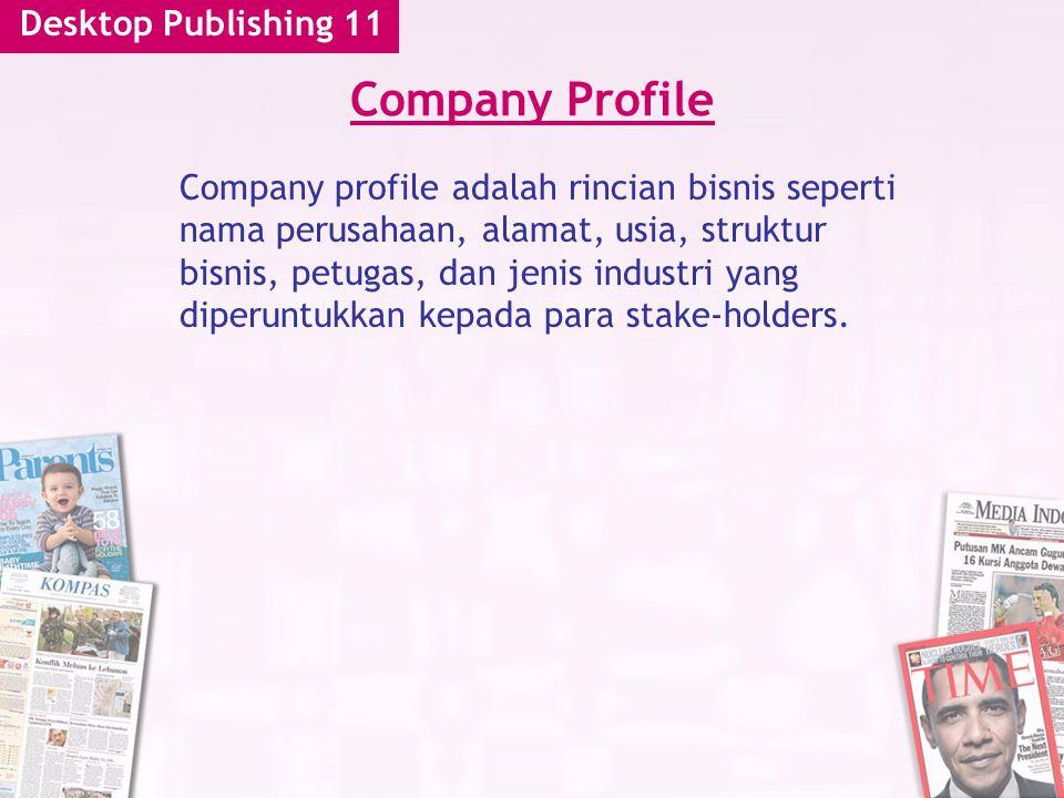 Desktop Publishing 11 Company Profile Company profile adalah rincian bisnis seperti nama perusahaan, alamat, usia, struktur bisnis, petugas, dan jenis industri yang diperuntukkan kepada para stake-holders.