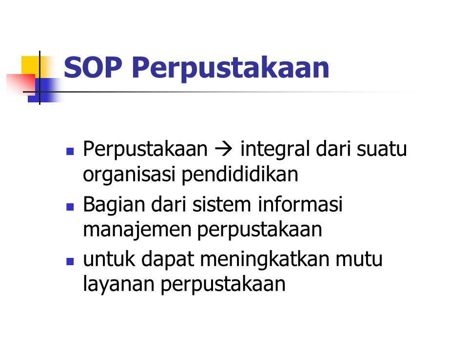 SOP Perpustakaan Perpustakaan  integral dari suatu organisasi pendididikan Bagian dari sistem informasi manajemen perpustakaan untuk dapat meningkatk
