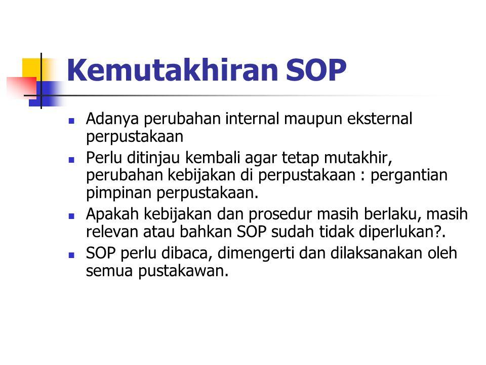 Kemutakhiran SOP Adanya perubahan internal maupun eksternal perpustakaan Perlu ditinjau kembali agar tetap mutakhir, perubahan kebijakan di perpustaka