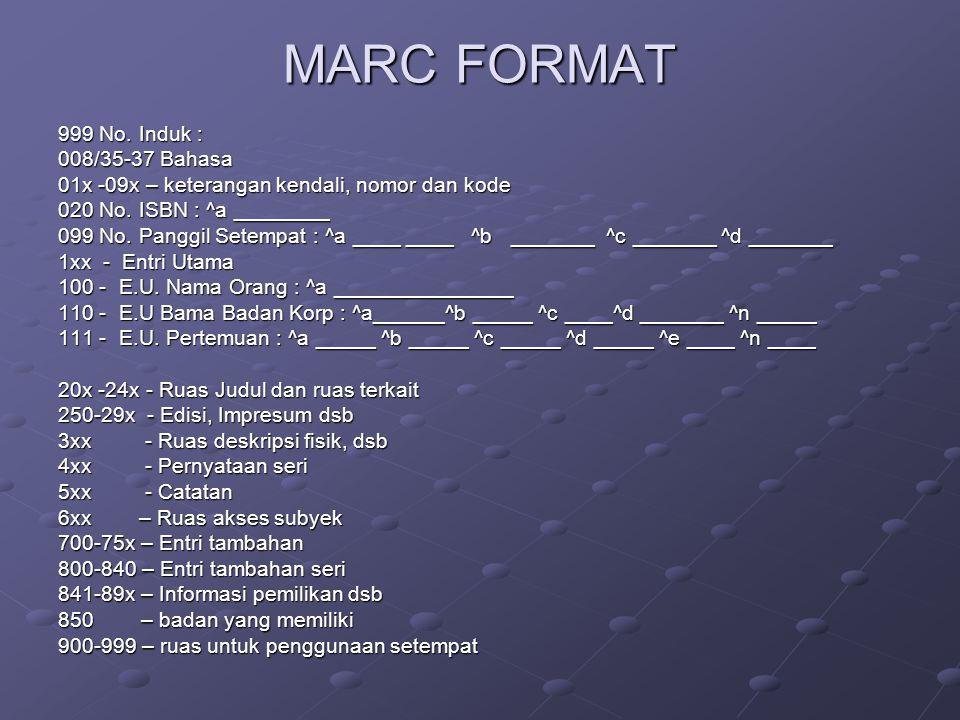 MARC FORMAT 999 No.Induk : 008/35-37 Bahasa 01x -09x – keterangan kendali, nomor dan kode 020 No.