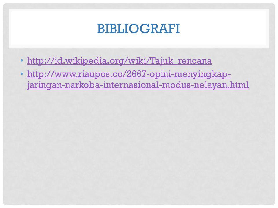 BIBLIOGRAFI http://id.wikipedia.org/wiki/Tajuk_rencana http://www.riaupos.co/2667-opini-menyingkap- jaringan-narkoba-internasional-modus-nelayan.html