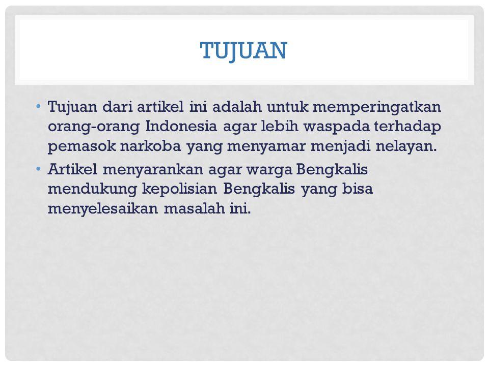 TUJUAN Tujuan dari artikel ini adalah untuk memperingatkan orang-orang Indonesia agar lebih waspada terhadap pemasok narkoba yang menyamar menjadi nel