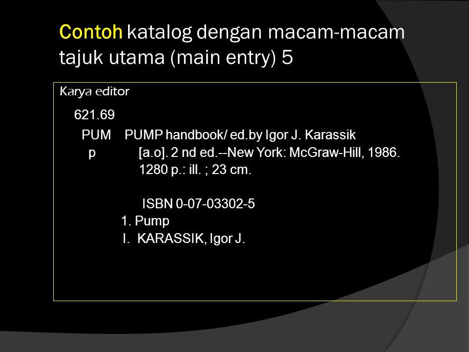 Contoh katalog dengan macam-macam tajuk utama (main entry) 7 Karya Badan Korporasi 553.28 CAL CALTEX PACIFIC INDONESIA (PT) a Annual report 1997/1998.— Jakarta: PT CPI, 1998.