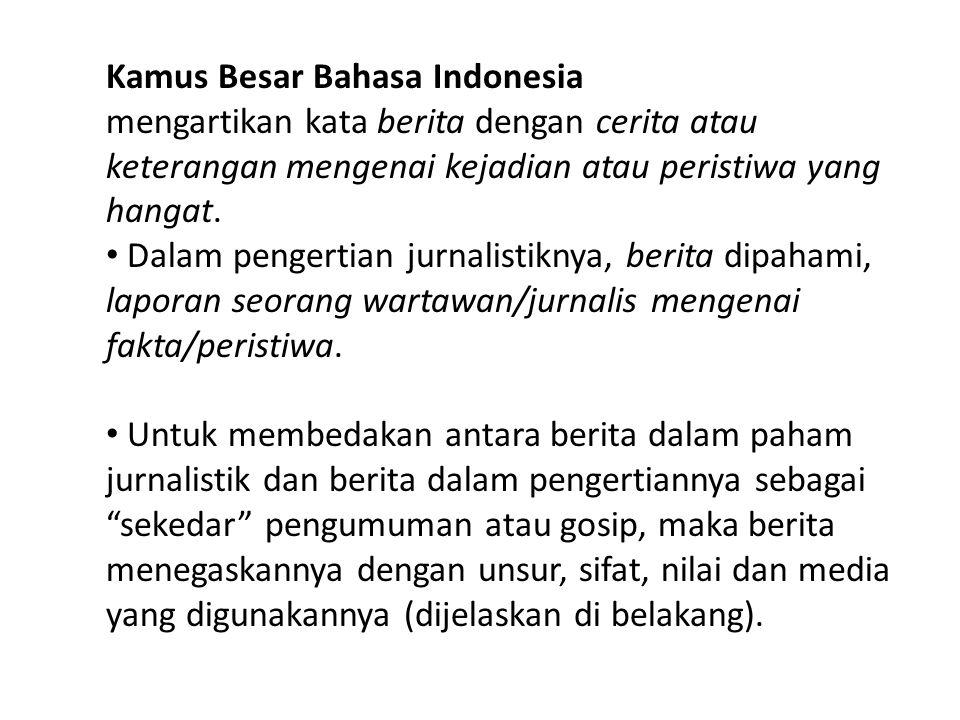 Kamus Besar Bahasa Indonesia mengartikan kata berita dengan cerita atau keterangan mengenai kejadian atau peristiwa yang hangat. Dalam pengertian jurn
